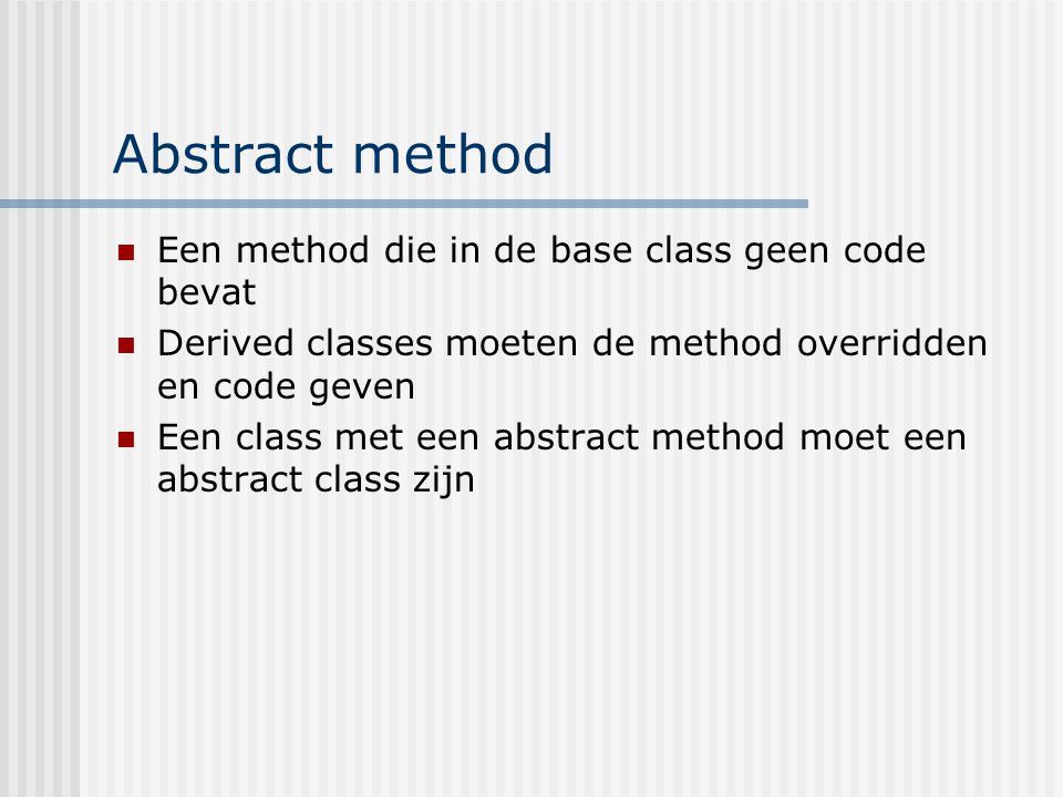 Abstract method Een method die in de base class geen code bevat