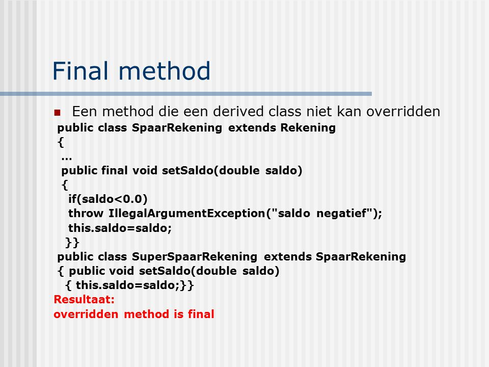 Final method Een method die een derived class niet kan overridden