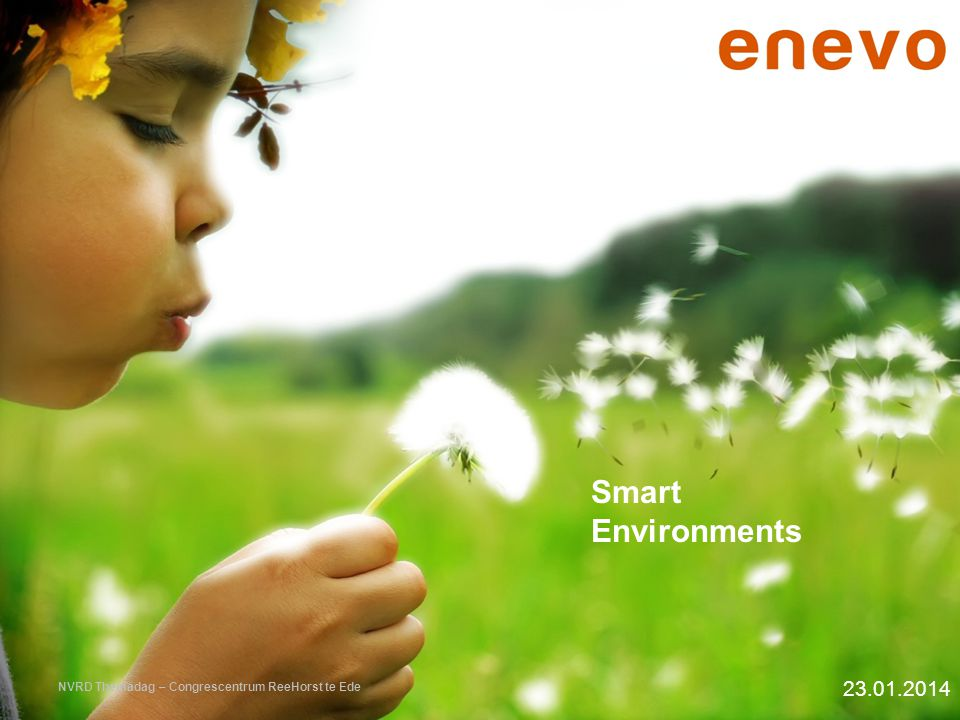 Smart Environments 23.01.2014 NVRD Themadag – Congrescentrum ReeHorst te Ede
