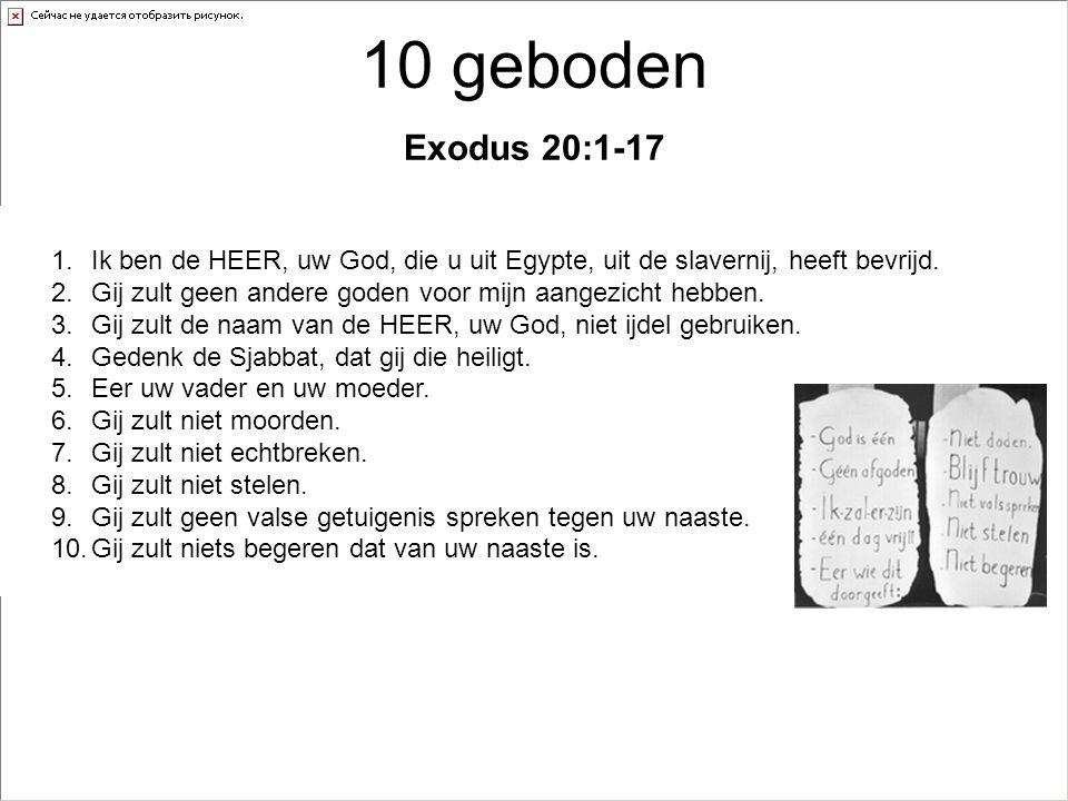 10 geboden Exodus 20:1-17 Ik ben de HEER, uw God, die u uit Egypte, uit de slavernij, heeft bevrijd.