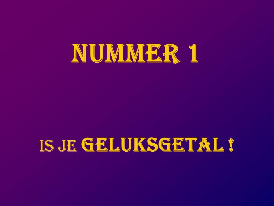 NUMMER 1 IS JE GELUKSGETAL !