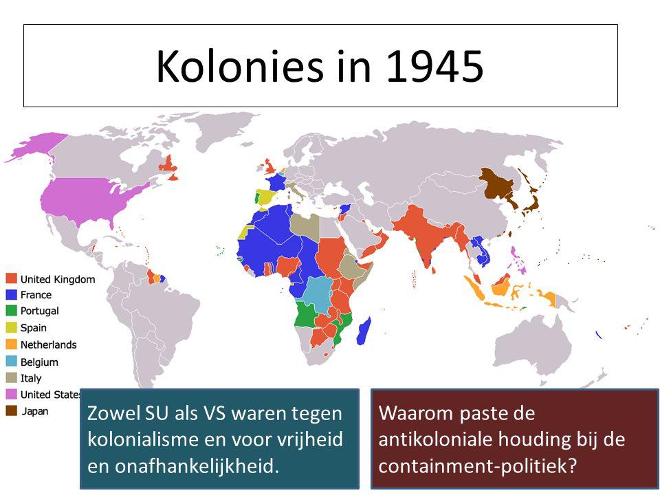 Kolonies in 1945 Zowel SU als VS waren tegen kolonialisme en voor vrijheid en onafhankelijkheid.