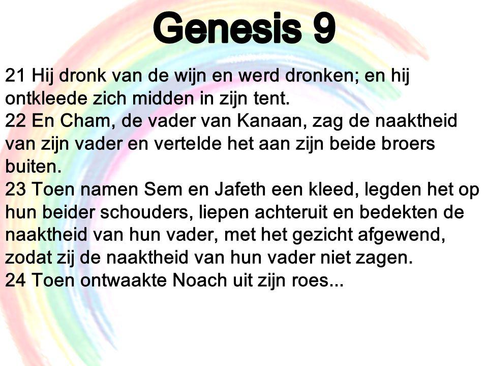 Genesis 9 21 Hij dronk van de wijn en werd dronken; en hij ontkleede zich midden in zijn tent.