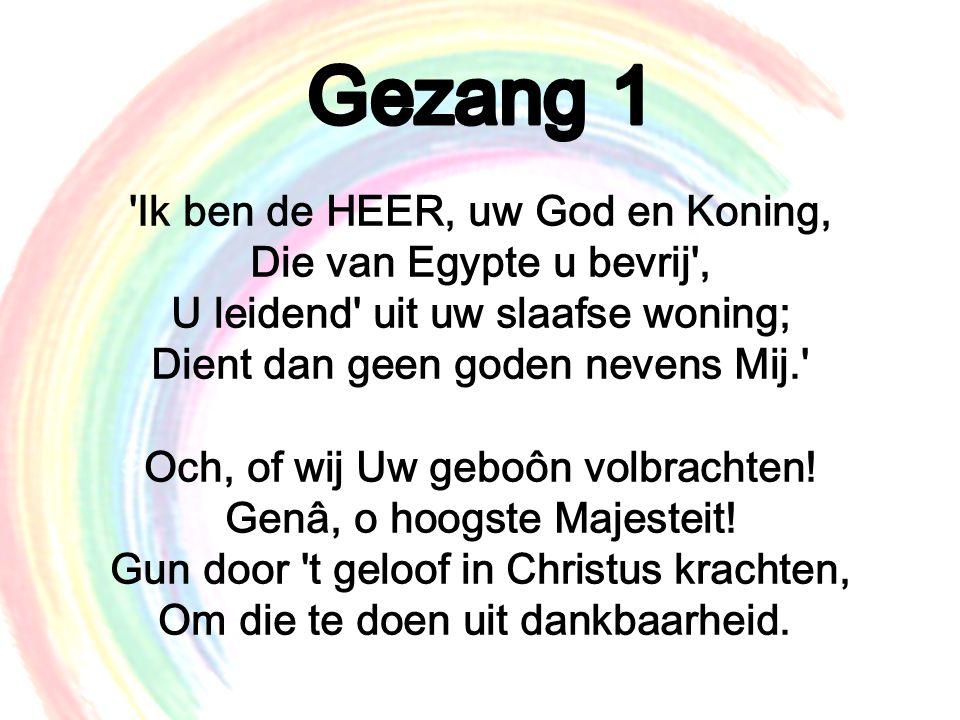 Gezang 1 Ik ben de HEER, uw God en Koning, Die van Egypte u bevrij , U leidend uit uw slaafse woning; Dient dan geen goden nevens Mij.