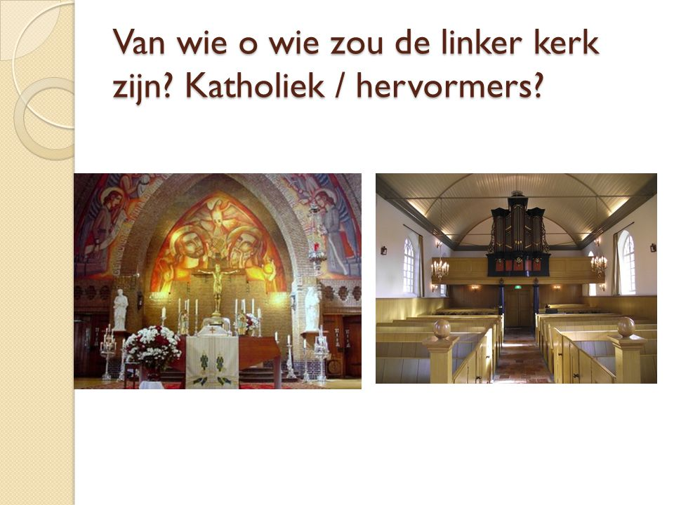 Van wie o wie zou de linker kerk zijn Katholiek / hervormers