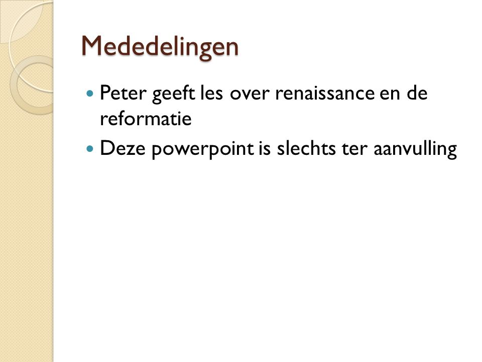 Mededelingen Peter geeft les over renaissance en de reformatie