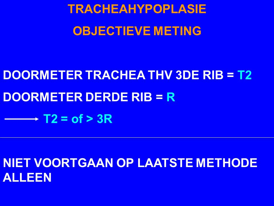 TRACHEAHYPOPLASIE OBJECTIEVE METING. DOORMETER TRACHEA THV 3DE RIB = T2. DOORMETER DERDE RIB = R.