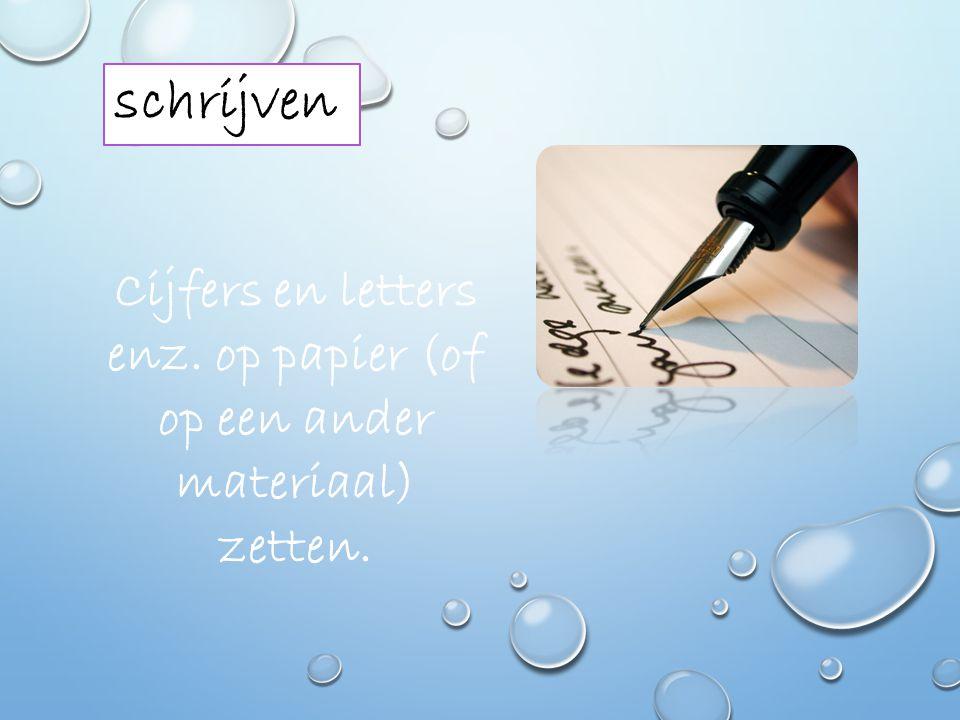 Cijfers en letters enz. op papier (of op een ander materiaal) zetten.