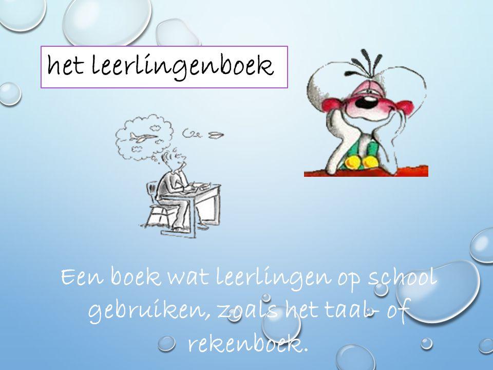 het leerlingenboek Een boek wat leerlingen op school gebruiken, zoals het taal- of rekenboek.