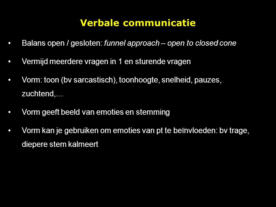 Verbale communicatie Balans open / gesloten: funnel approach – open to closed cone. Vermijd meerdere vragen in 1 en sturende vragen.