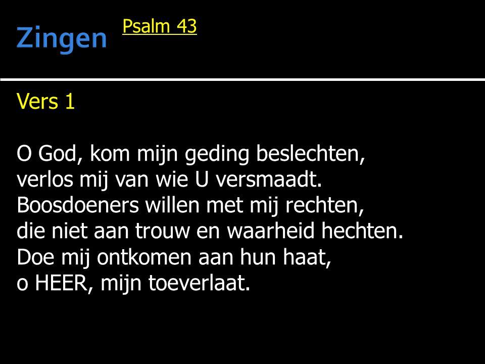Zingen Vers 1 O God, kom mijn geding beslechten,
