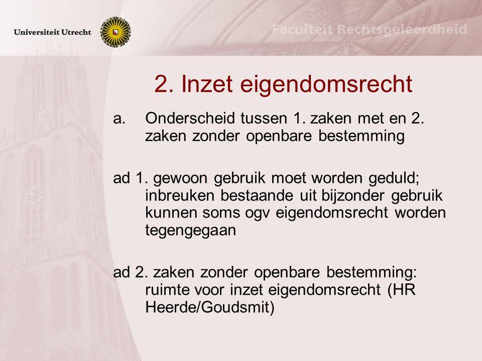 2. Inzet eigendomsrecht Onderscheid tussen 1. zaken met en 2. zaken zonder openbare bestemming.