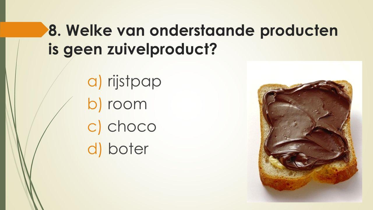 8. Welke van onderstaande producten is geen zuivelproduct