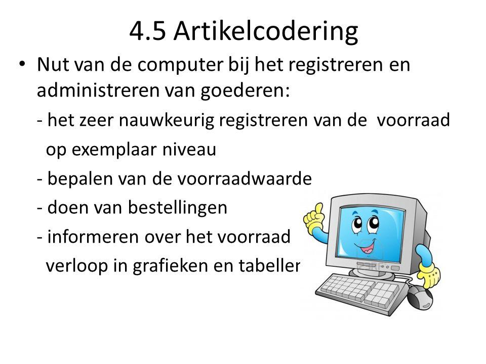 4.5 Artikelcodering Nut van de computer bij het registreren en administreren van goederen: - het zeer nauwkeurig registreren van de voorraad.