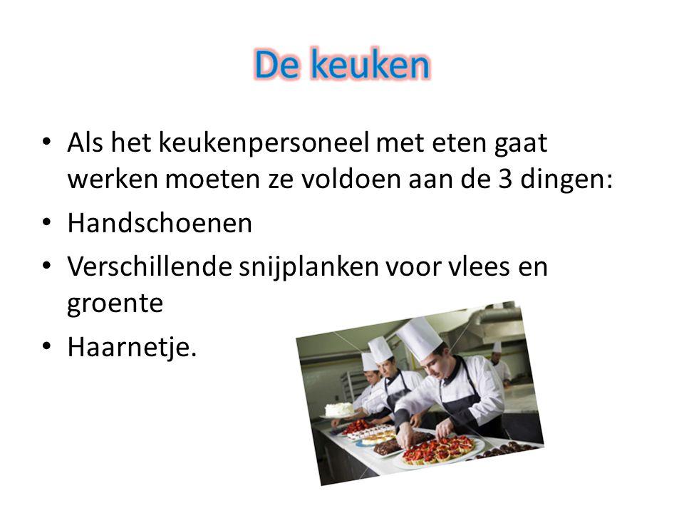De keuken Als het keukenpersoneel met eten gaat werken moeten ze voldoen aan de 3 dingen: Handschoenen.