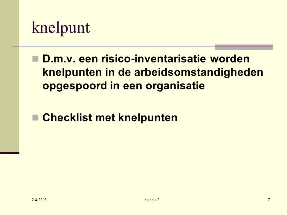 knelpunt D.m.v. een risico-inventarisatie worden knelpunten in de arbeidsomstandigheden opgespoord in een organisatie.