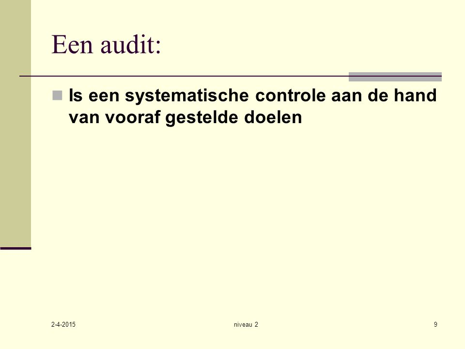 Een audit: Is een systematische controle aan de hand van vooraf gestelde doelen 10-4-2017 niveau 2