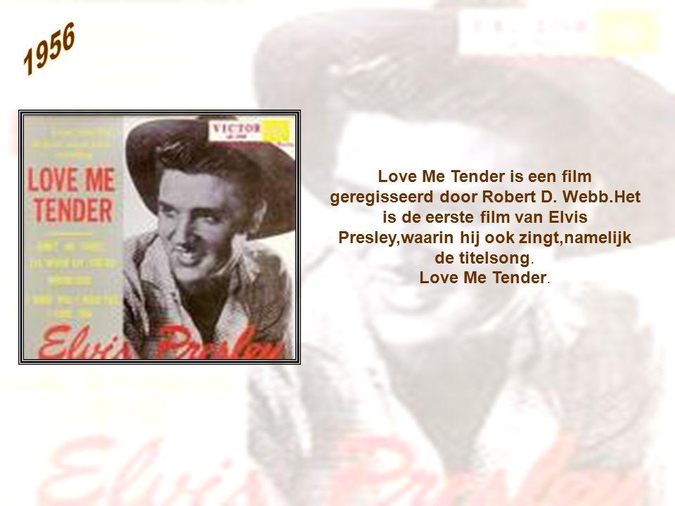 1956 Love Me Tender is een film geregisseerd door Robert D. Webb.Het is de eerste film van Elvis Presley,waarin hij ook zingt,namelijk de titelsong.