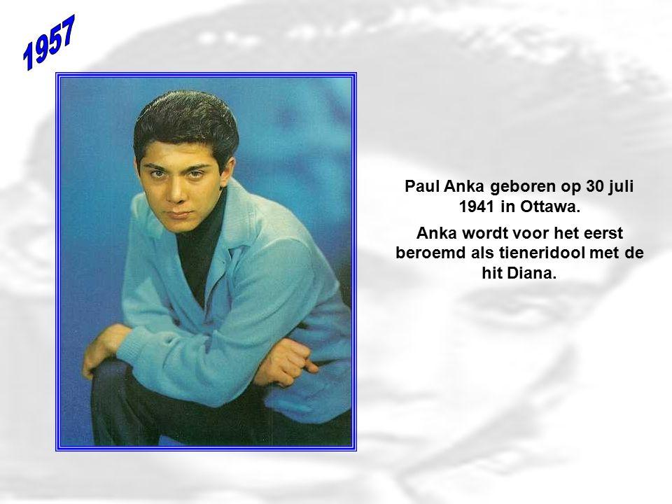 1957 Paul Anka geboren op 30 juli 1941 in Ottawa.