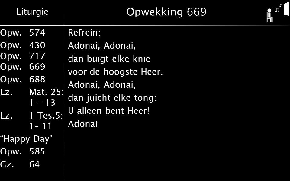 Opwekking 669 Refrein: Adonai, Adonai, dan buigt elke knie voor de hoogste Heer.