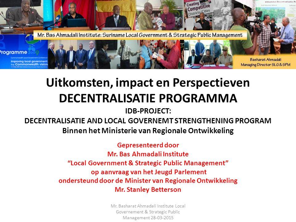 Uitkomsten, impact en Perspectieven DECENTRALISATIE PROGRAMMA IDB-PROJECT: DECENTRALISATIE AND LOCAL GOVERNEMT STRENGTHENING PROGRAM Binnen het Ministerie van Regionale Ontwikkeling
