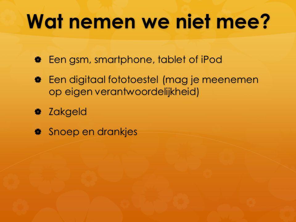 Wat nemen we niet mee Een gsm, smartphone, tablet of iPod