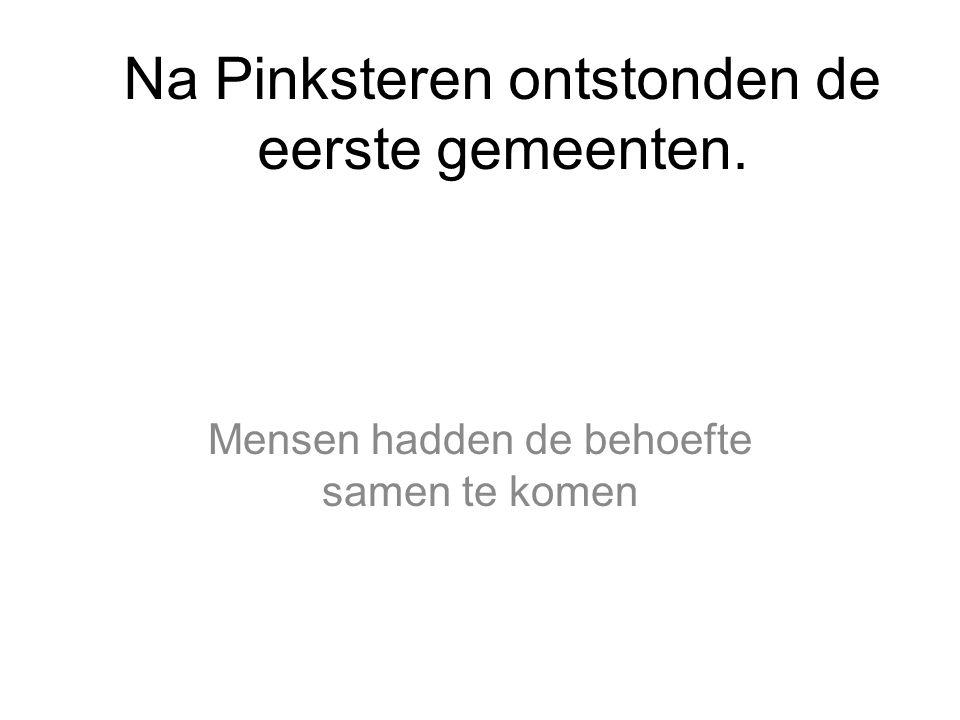 Na Pinksteren ontstonden de eerste gemeenten.