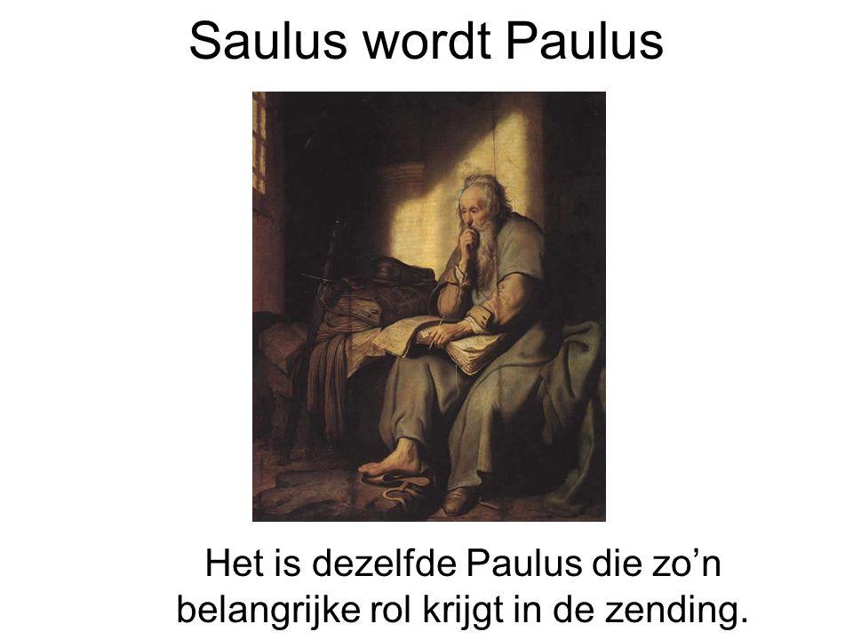 Het is dezelfde Paulus die zo'n belangrijke rol krijgt in de zending.