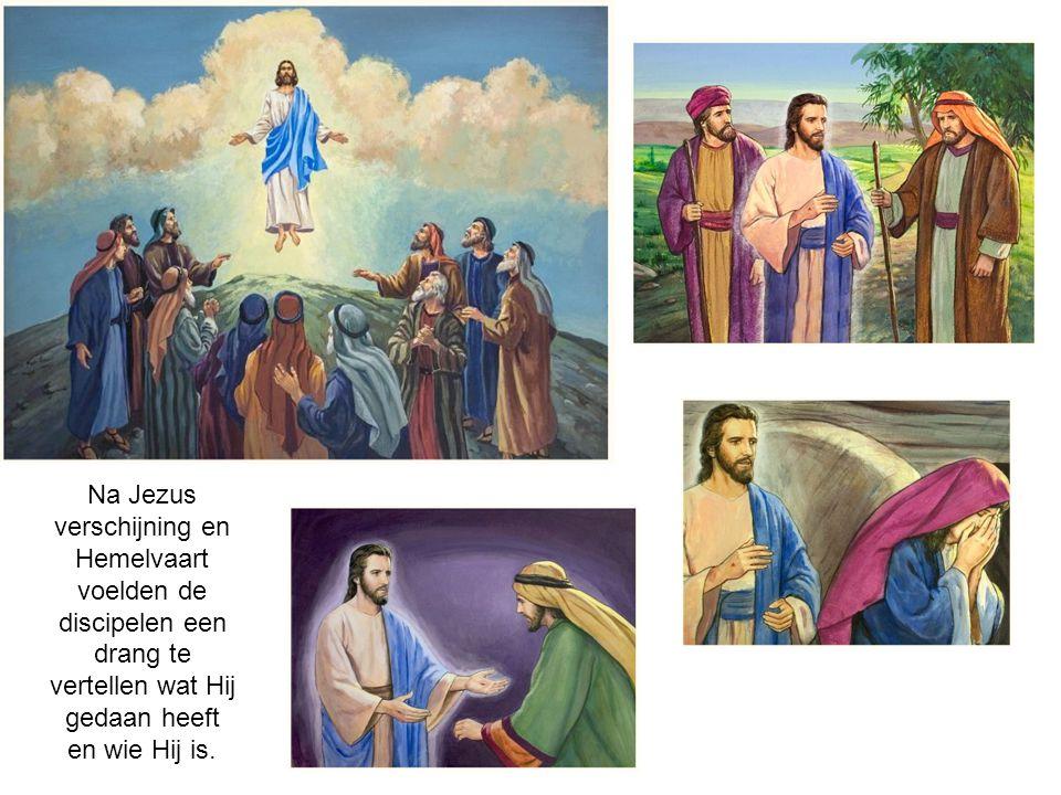 Na Jezus verschijning en Hemelvaart voelden de discipelen een drang te vertellen wat Hij gedaan heeft en wie Hij is.