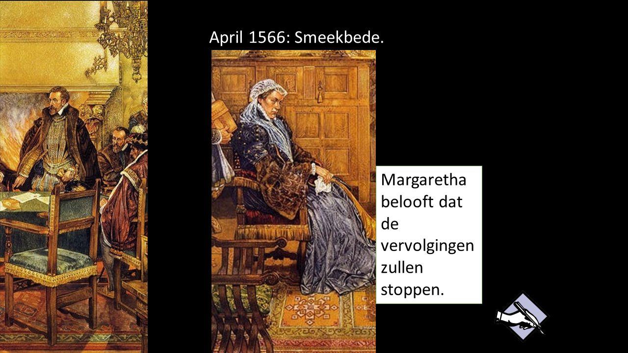 April 1566: Smeekbede. Margaretha belooft dat de vervolgingen zullen stoppen.
