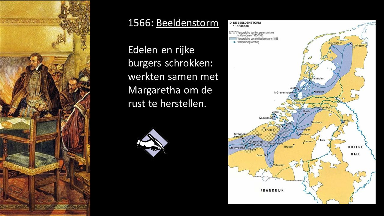 1566: Beeldenstorm Edelen en rijke burgers schrokken: werkten samen met Margaretha om de rust te herstellen.