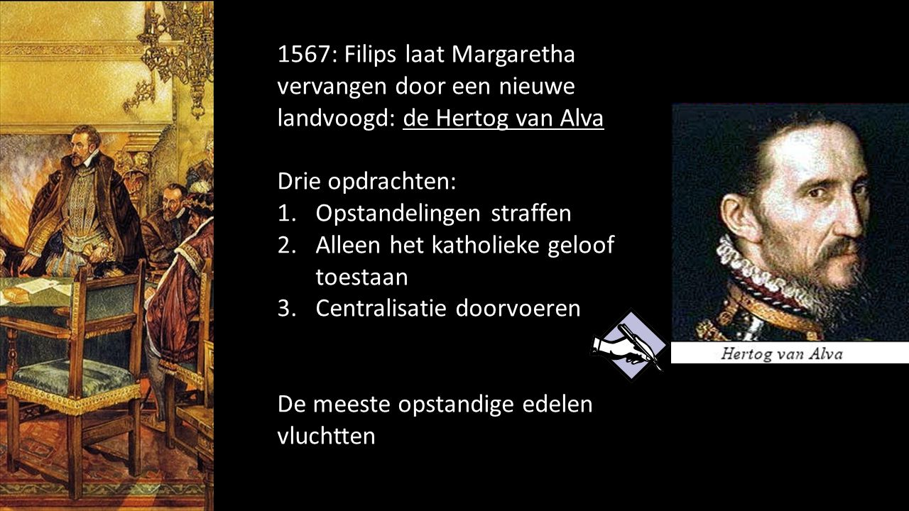 1567: Filips laat Margaretha vervangen door een nieuwe landvoogd: de Hertog van Alva