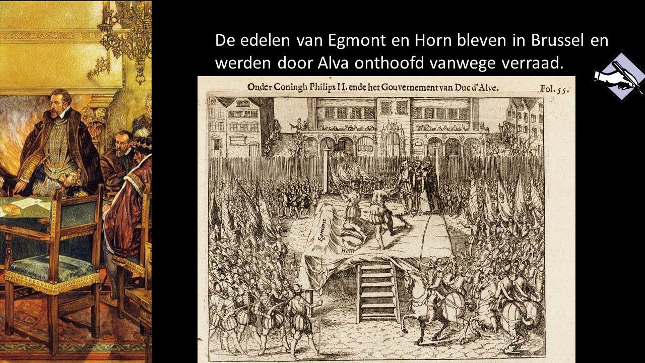 De edelen van Egmont en Horn bleven in Brussel en werden door Alva onthoofd vanwege verraad.