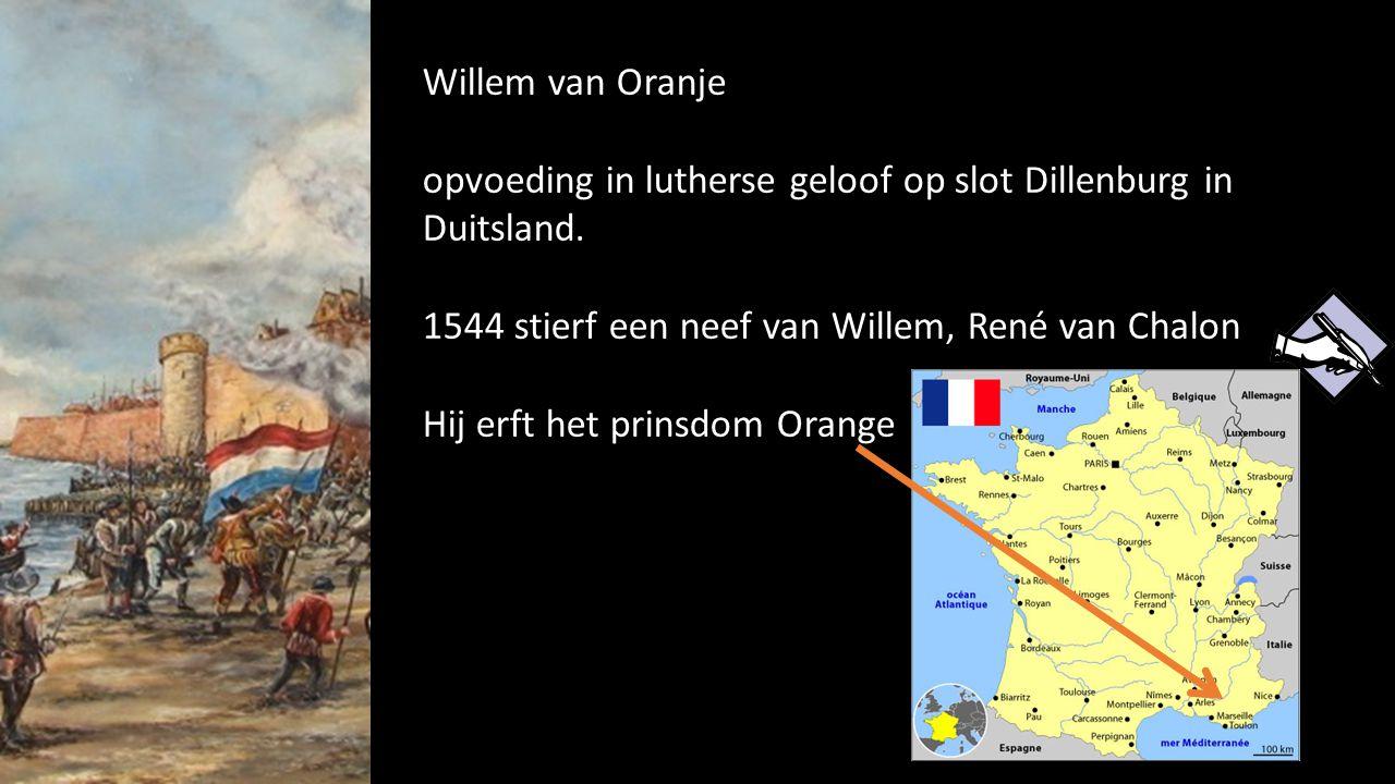 Willem van Oranje opvoeding in lutherse geloof op slot Dillenburg in Duitsland. 1544 stierf een neef van Willem, René van Chalon.