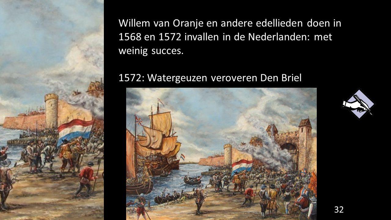 Willem van Oranje en andere edellieden doen in 1568 en 1572 invallen in de Nederlanden: met weinig succes.