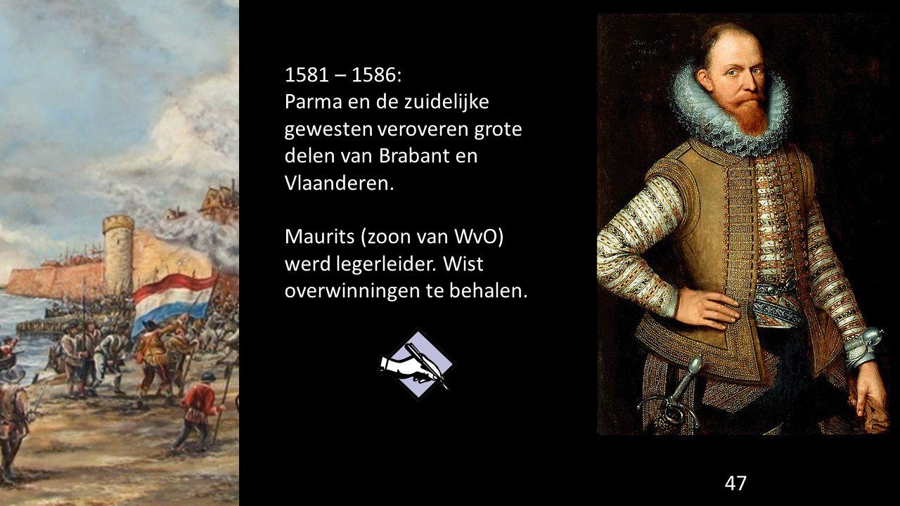 1581 – 1586: Parma en de zuidelijke gewesten veroveren grote delen van Brabant en Vlaanderen.