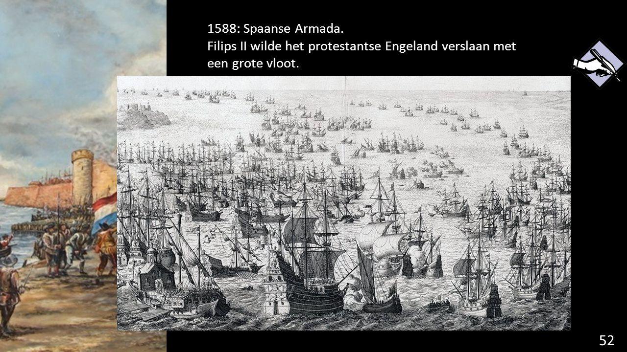 1588: Spaanse Armada. Filips II wilde het protestantse Engeland verslaan met een grote vloot.