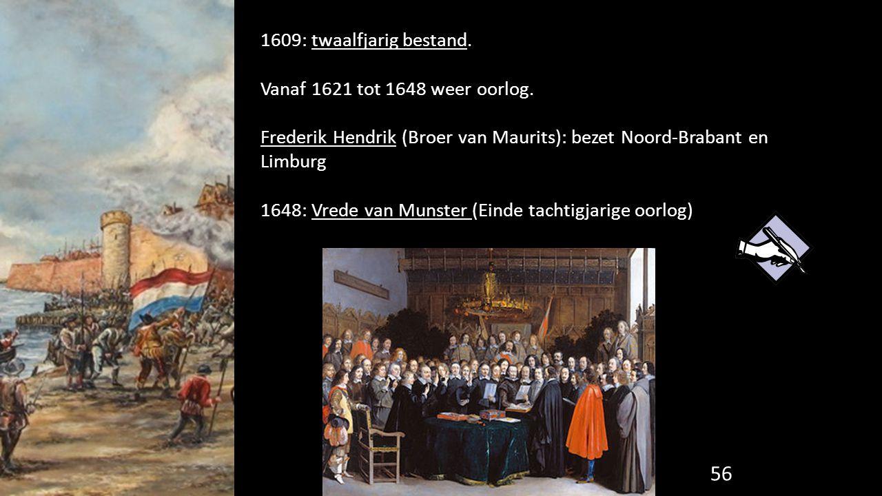 1609: twaalfjarig bestand. Vanaf 1621 tot 1648 weer oorlog. Frederik Hendrik (Broer van Maurits): bezet Noord-Brabant en Limburg.