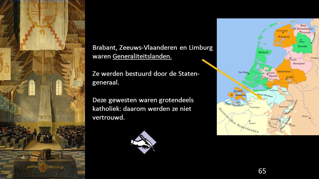 Brabant, Zeeuws-Vlaanderen en Limburg waren Generaliteitslanden.