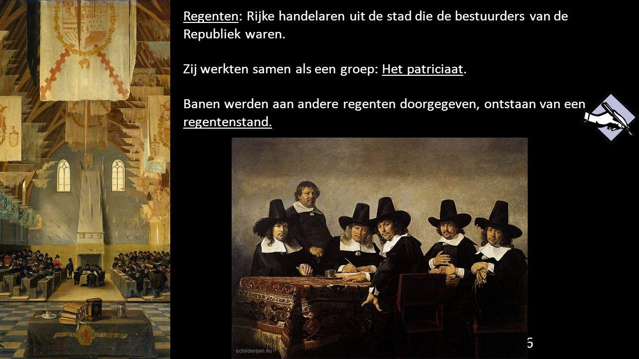 Regenten: Rijke handelaren uit de stad die de bestuurders van de Republiek waren.
