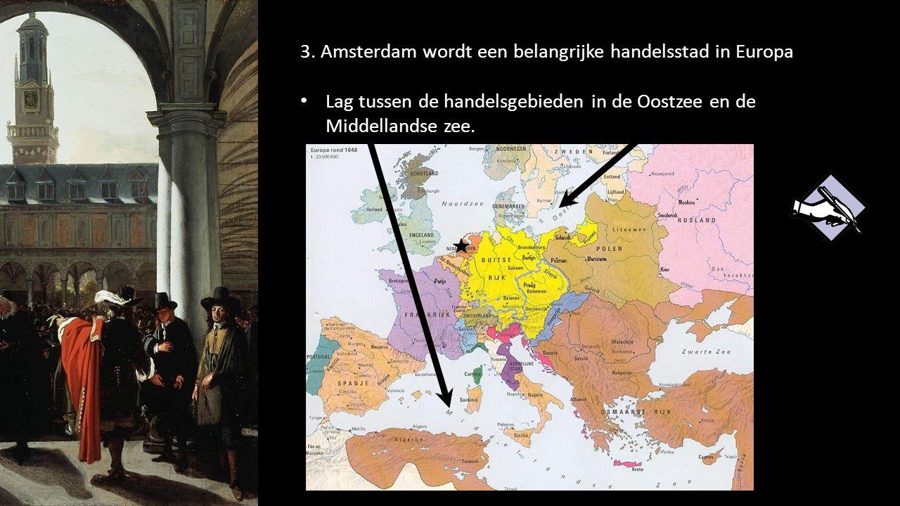 3. Amsterdam wordt een belangrijke handelsstad in Europa