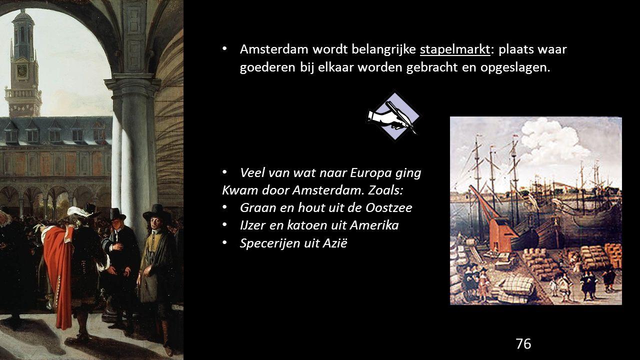 Amsterdam wordt belangrijke stapelmarkt: plaats waar goederen bij elkaar worden gebracht en opgeslagen.