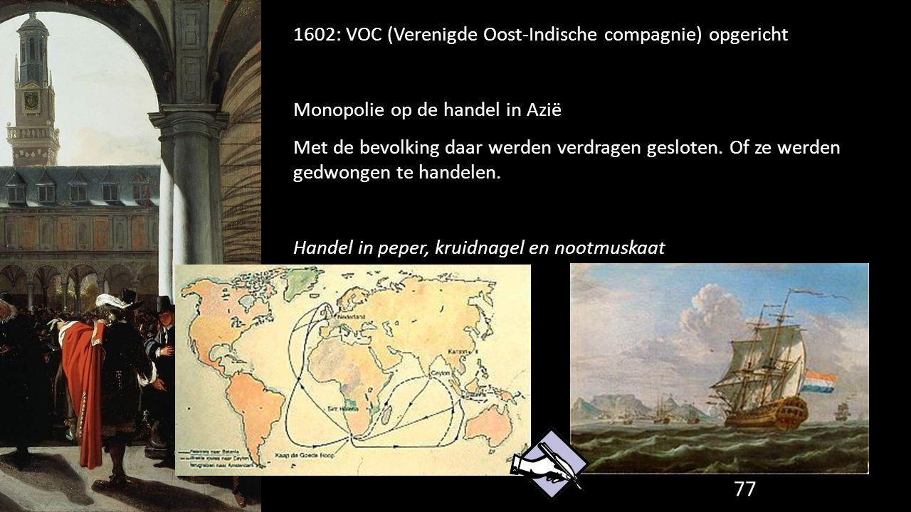 1602: VOC (Verenigde Oost-Indische compagnie) opgericht