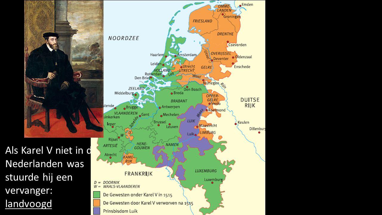 Landvoogd Als Karel V niet in de Nederlanden was stuurde hij een vervanger: landvoogd