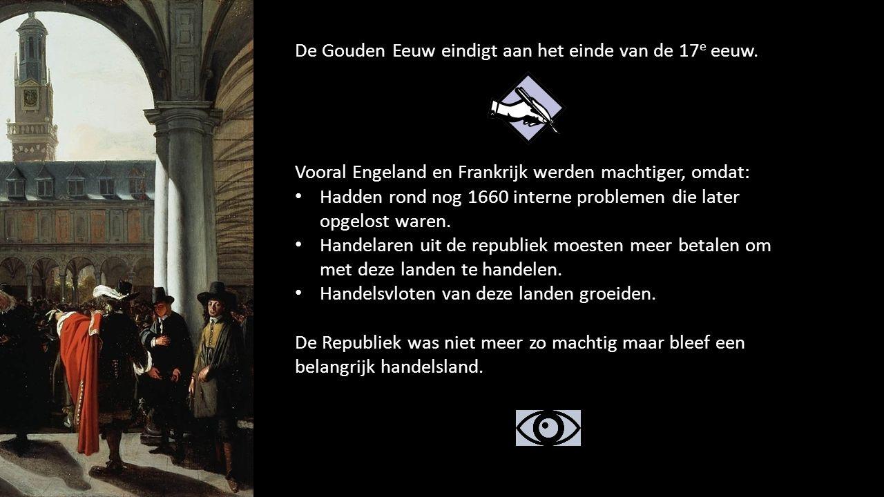 De Gouden Eeuw eindigt aan het einde van de 17e eeuw.