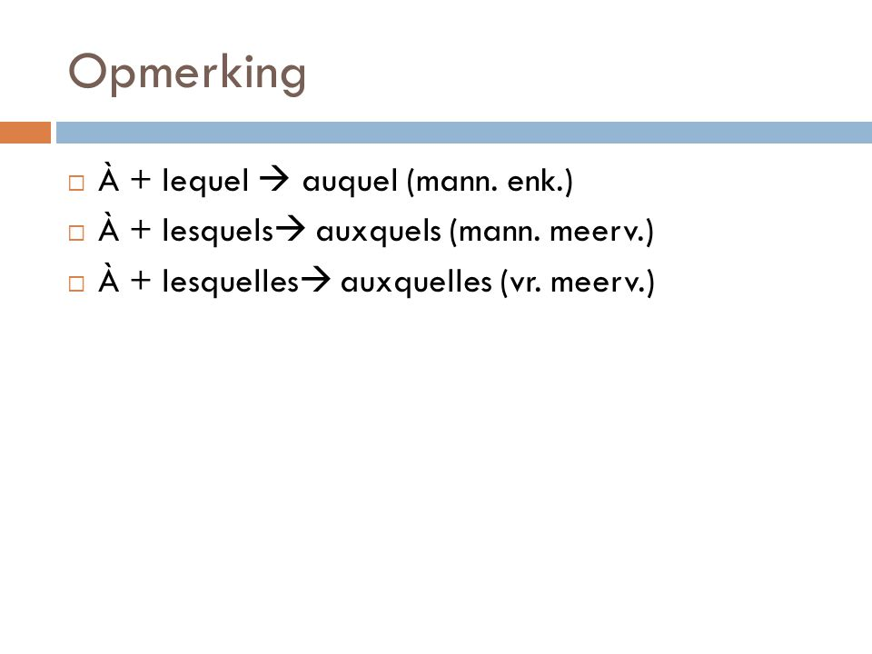 Opmerking À + lequel  auquel (mann. enk.)