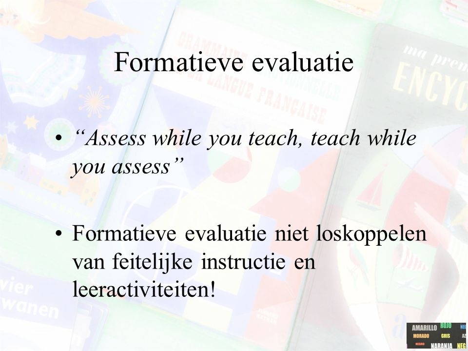 Formatieve evaluatie Assess while you teach, teach while you assess