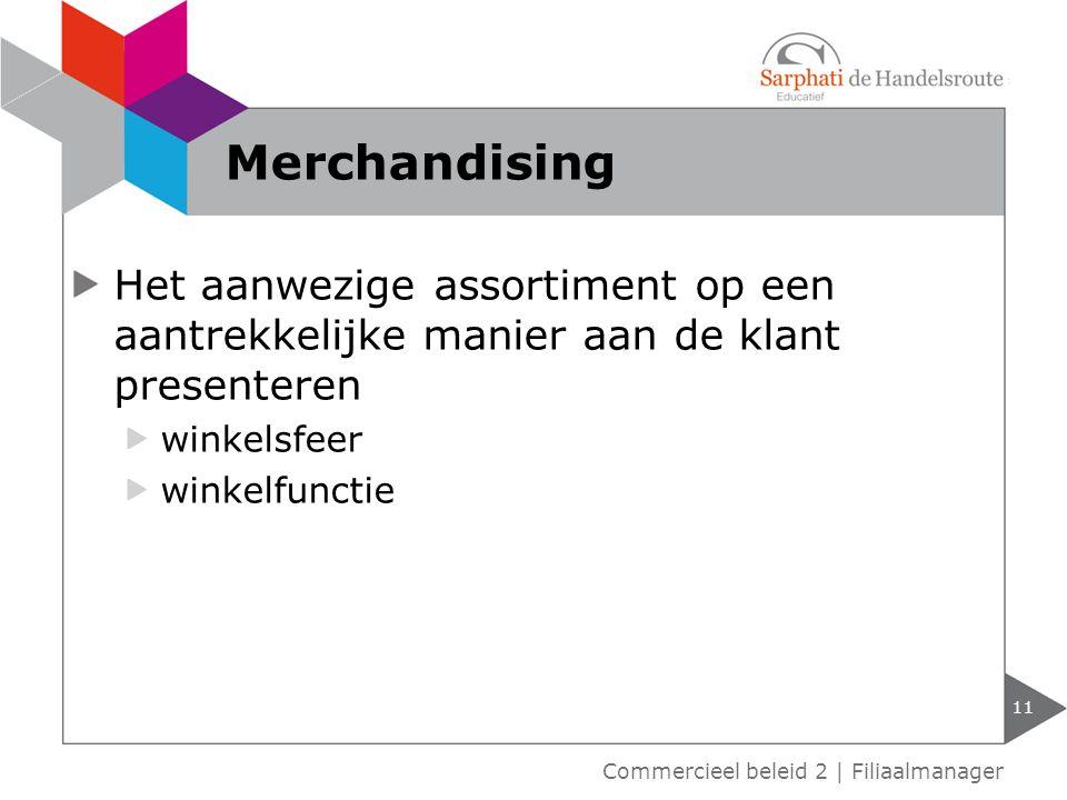 Merchandising Het aanwezige assortiment op een aantrekkelijke manier aan de klant presenteren. winkelsfeer.