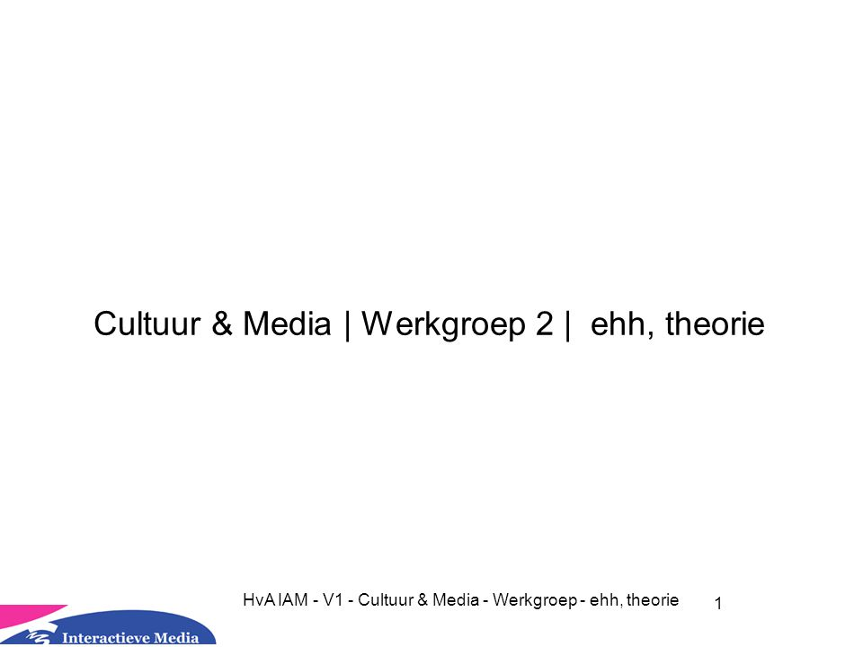 Cultuur & Media | Werkgroep 2 | ehh, theorie