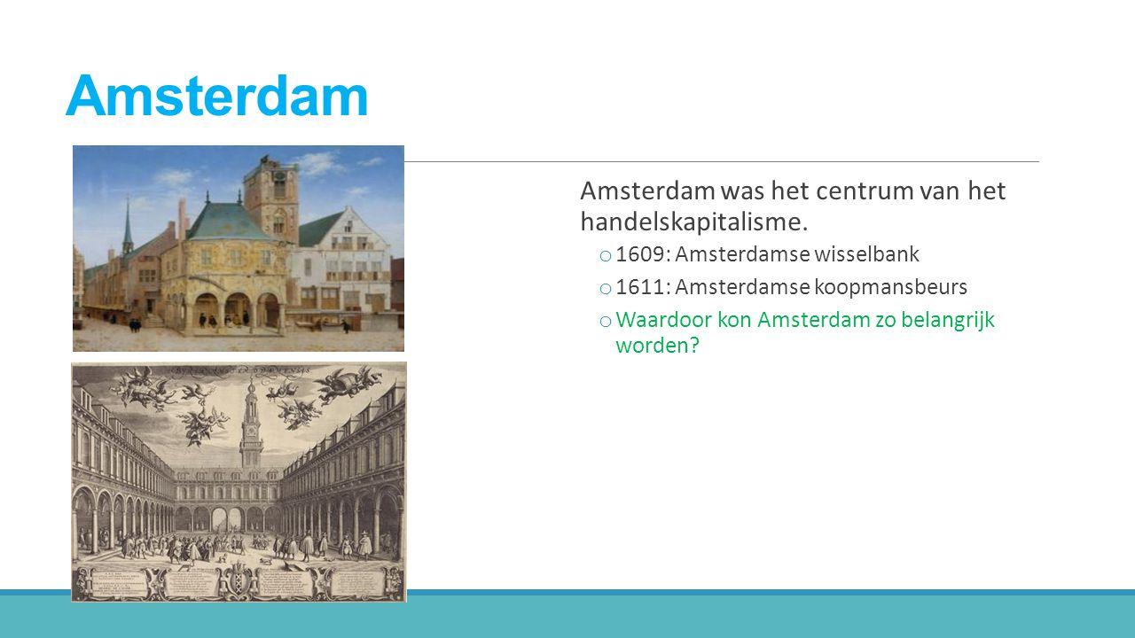 Amsterdam Amsterdam was het centrum van het handelskapitalisme.